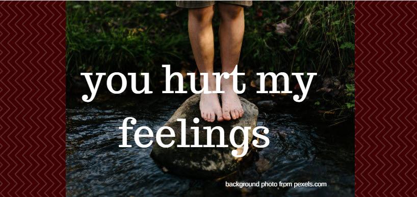 You Hurt My Feelings Walk By Faith Ministry