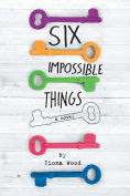 Title: Six Impossible Things, Author: Fiona Wood