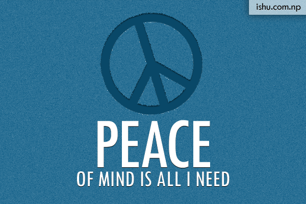 Peace Of Mind Is All I Need Life Quotes Ishusblog