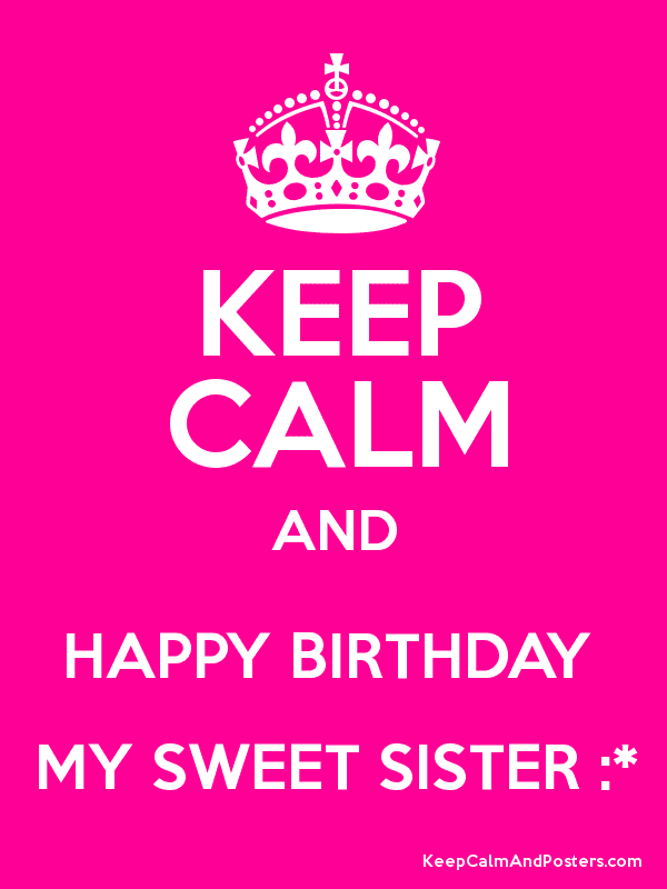 Keep Calm And Happy Birthday My Sweet Sister Keep Calm And