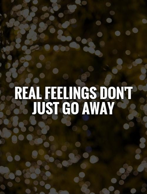Real Feelings Dont Just Go Away Picture Quotes