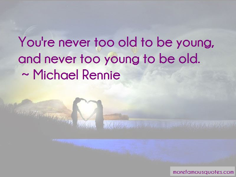Too Young To Be Old Quotes Top 44 Quotes About Too Young To Be Old
