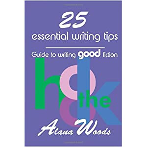 Cover of 25 essential writing tips: guide to writing good fiction, by Alana Woods