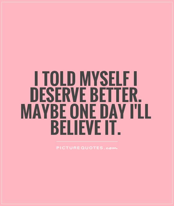 Quotes About Deserving 151 Quotes