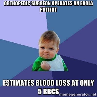 ORTHOPEDIC SURGEON OPERATES ON EBOLA PATIENT.  ESTIMATES BLOOD LOSS AT ONLY 5 RBCS ecard humor meme photo.