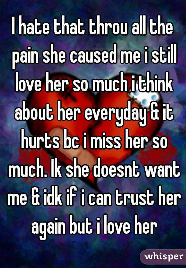 I Hate That Throu All The Pain She Caused Me I Still Love Her So
