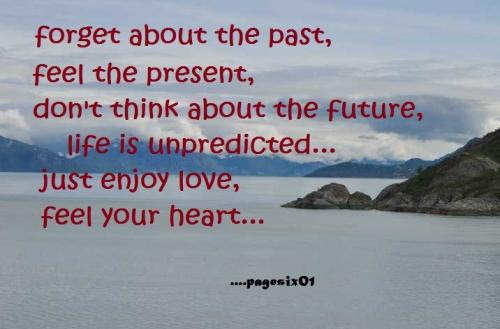 Forget About The Pastfeel The Presentdont Think About The Future