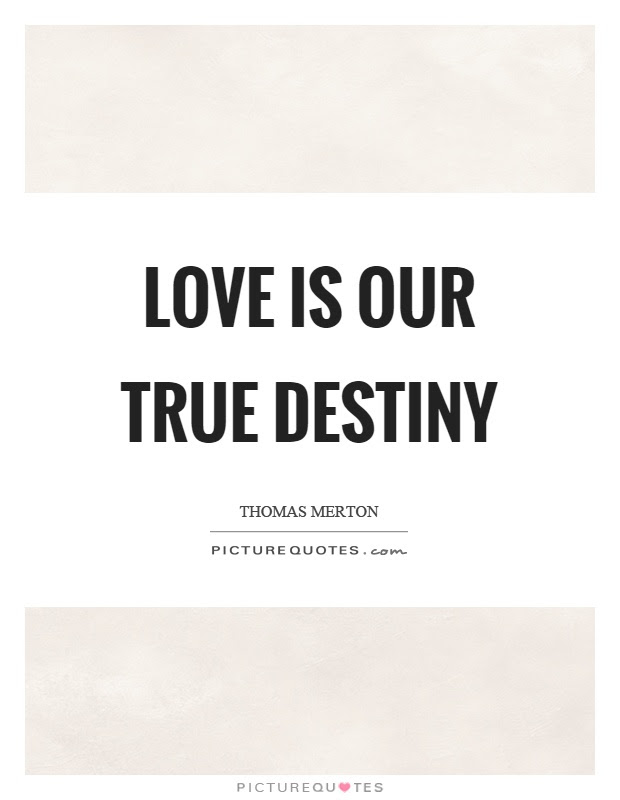 Love Is Our True Destiny Picture Quotes