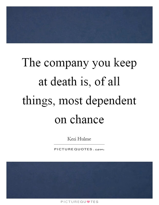 The Company You Keep At Death Is Of All Things Most Dependent