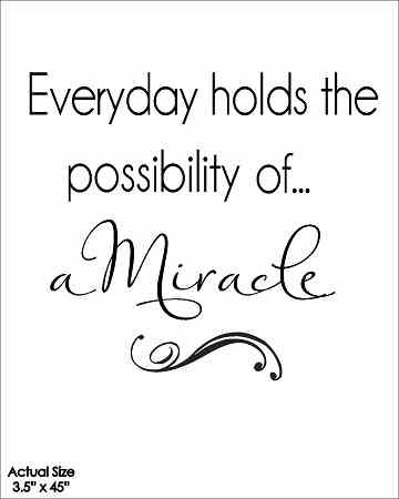 Wall Talk Quotes Every Day Holds The Possibility Of A Miracle