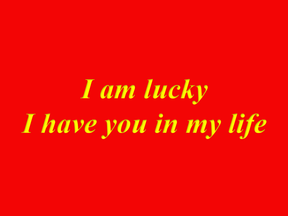 I Am Lucky I Have You In My Life