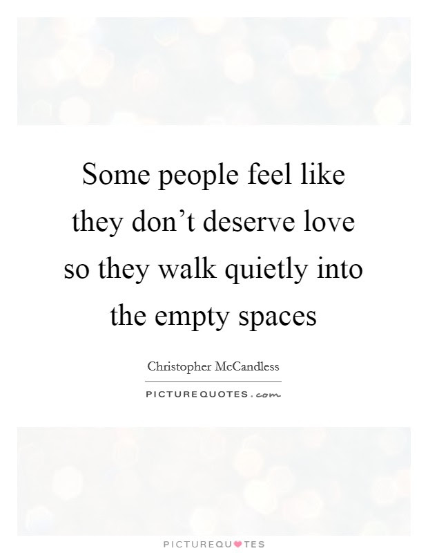Some People Feel Like They Dont Deserve Love So They Walk