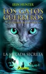La mirada secreta (Gatos guerreros: El poder de los tres I) Erin Hunter