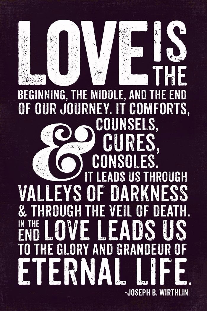 Love is the beginning, the middle, and the end of our ...