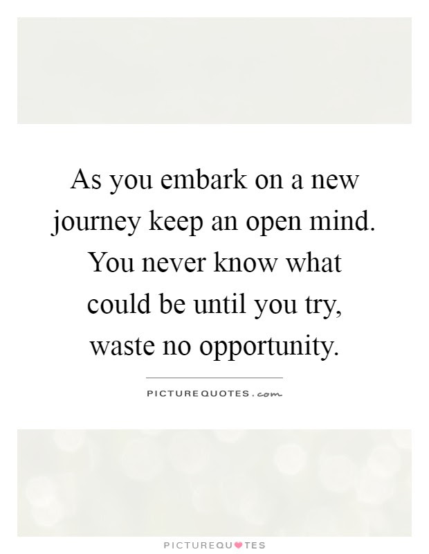 As You Embark On A New Journey Keep An Open Mind You Never Know