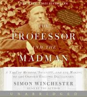 Cover image for The professor and the madman [a tale of murder, insanity, and the making of the Oxford English dictionary]