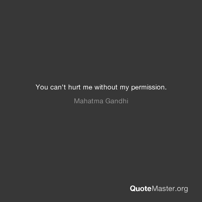 You Cant Hurt Me Without My Permission Mahatma Gandhi