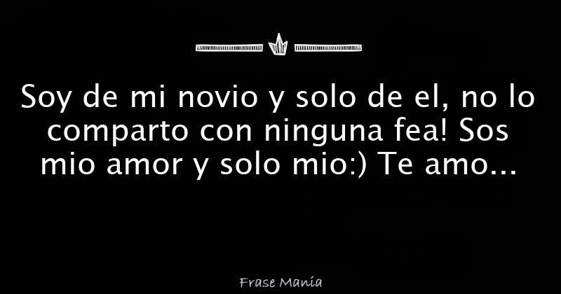 Soy De Mi Novio Y Solo De El No Lo Comparto Con Ninguna Fea Sos