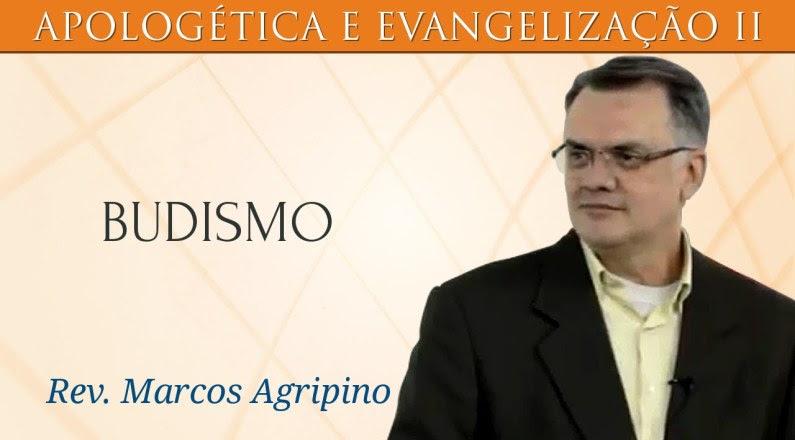 Estudo sobre o Budismo - Rev. Marcos Agripino
