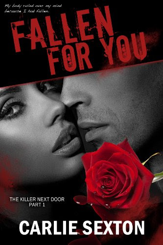Fallen For You (The Killer Next Door, Part 1: A New Adult Romance Series) by Carlie Sexton