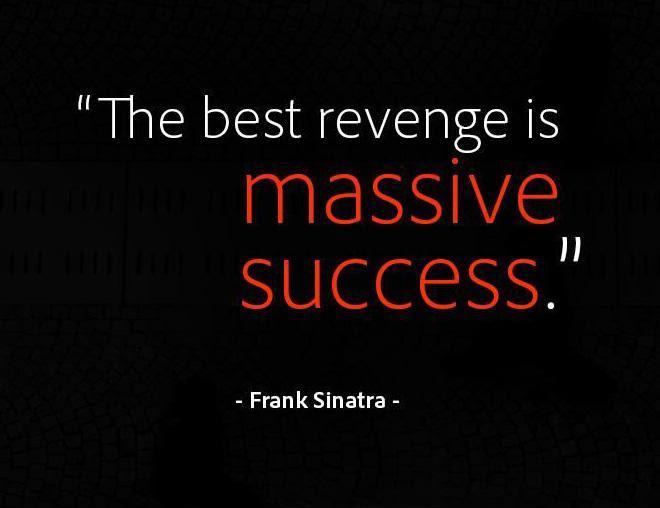 The Best Revenge Is Massive Success Picture Quotes