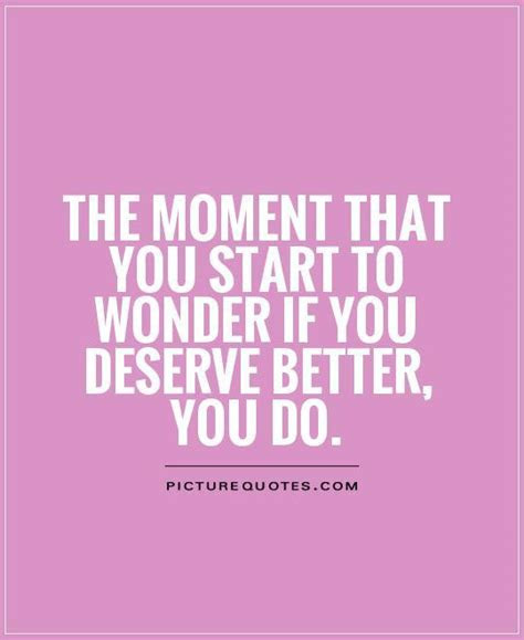Picture Quotes About Deserving Better