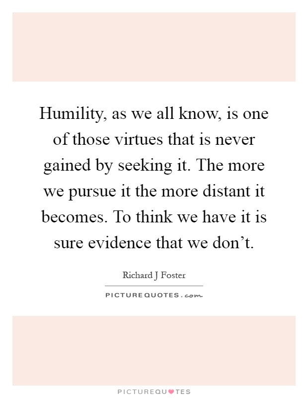 Humility As We All Know Is One Of Those Virtues That Is Never