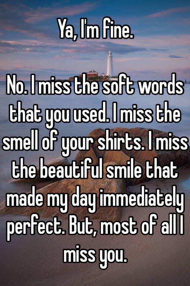 Ya Im Fine No I Miss The Soft Words That You Used I Miss The