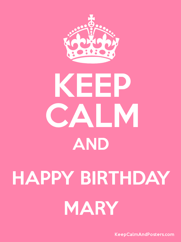 Keep Calm And Happy Birthday Mary Keep Calm And Posters Generator