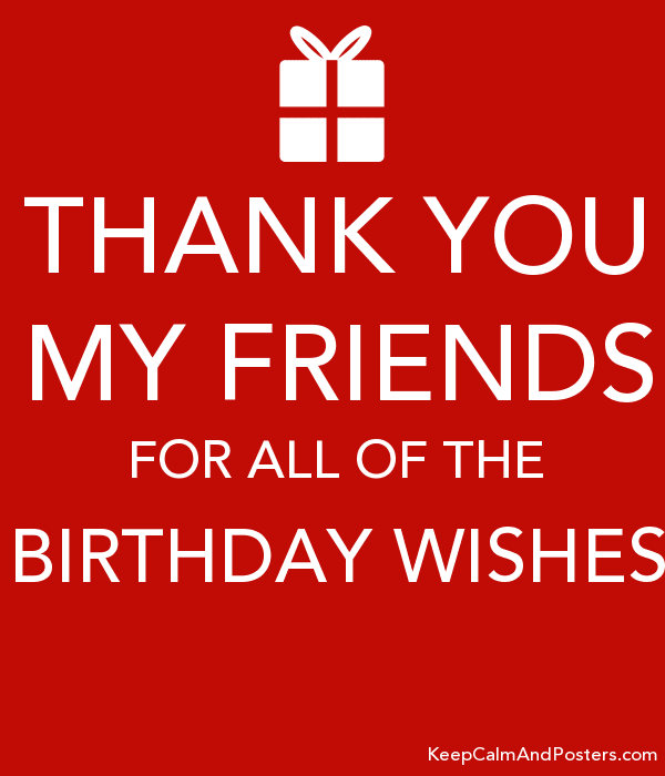 Thank You My Friends For All Of The Birthday Wishes Keep Calm And