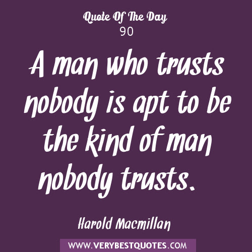 A Man Who Trusts Nobody Is Apt To Be The Kind Of Man Nobody Trust Quotespictures Com