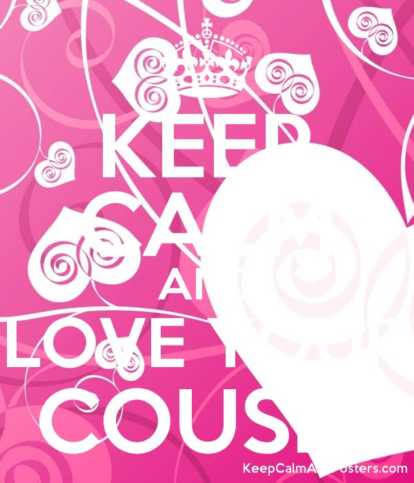 Keep Calm And Love Your Cousin Keep Calm And Posters Generator