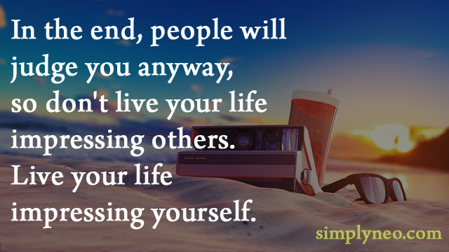 In The End People Will Judge You Anyway So Dont Live
