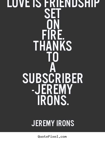 Love Quotes Love Is Friendship Set On Fire Thanks To A Subscriber