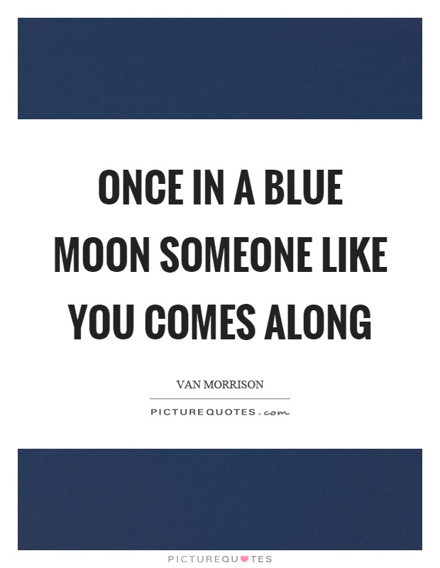 Once In A Blue Moon Someone Like You Comes Along Picture Quotes