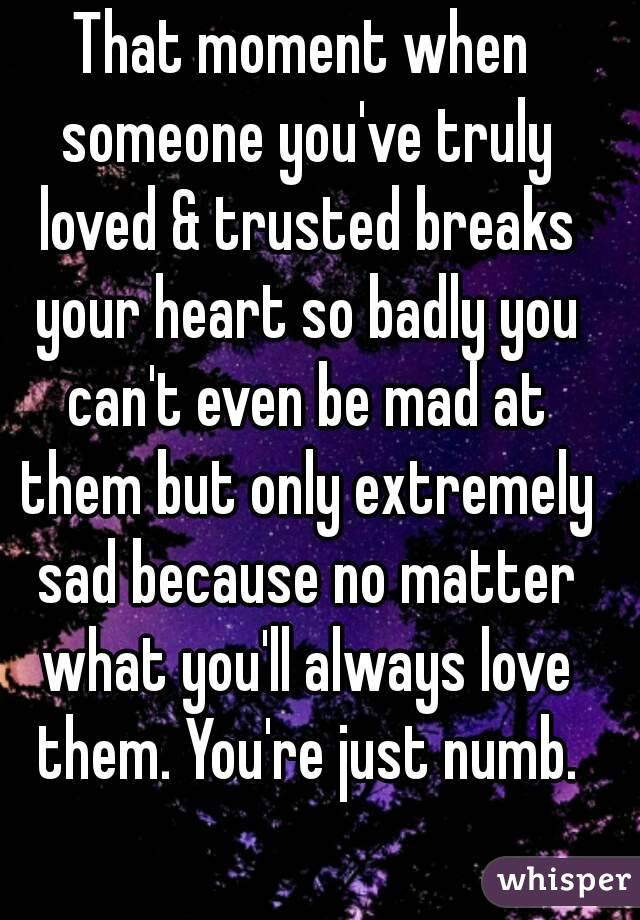 That Moment When Someone Youve Truly Loved Trusted Breaks Your