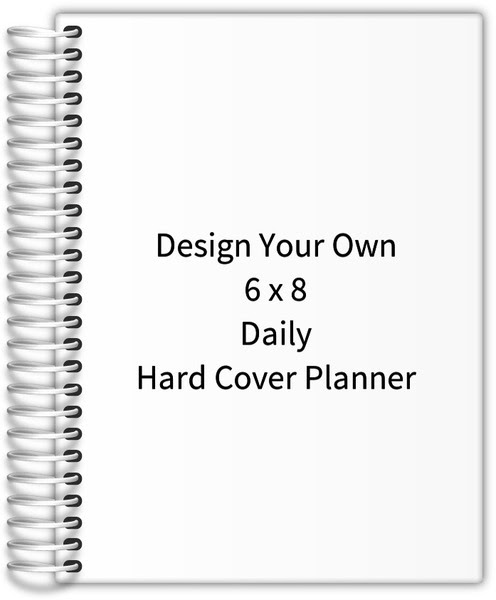 Design Your Own 6 x 8 Daily Hard Cover Planner | Daily Planners