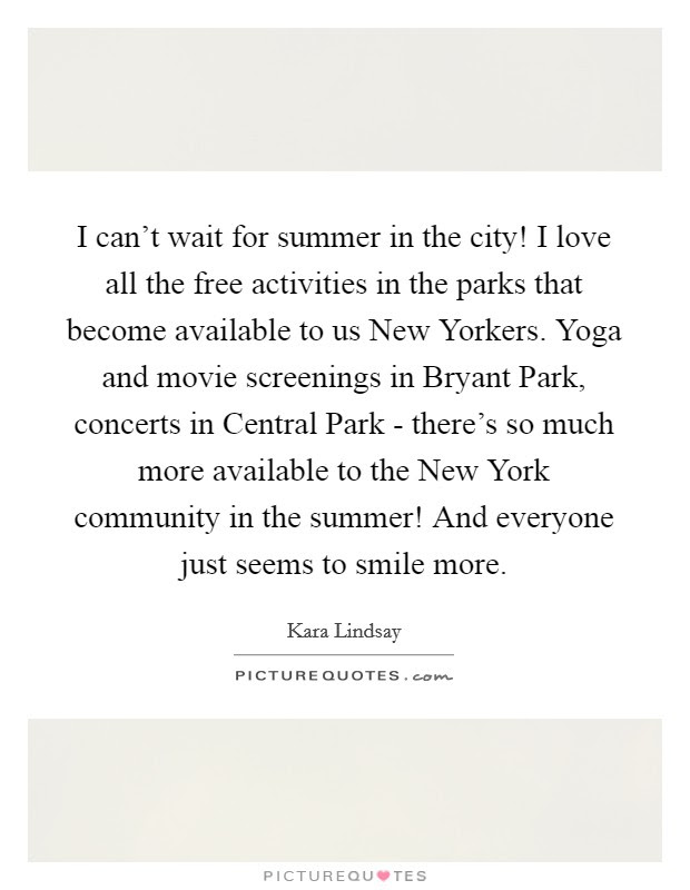 I Cant Wait For Summer In The City I Love All The Free
