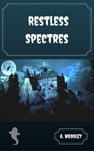 Restless Spectres by A. Woodley