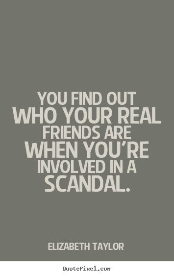 Quotes About Friendship You Find Out Who Your Real Friends Are