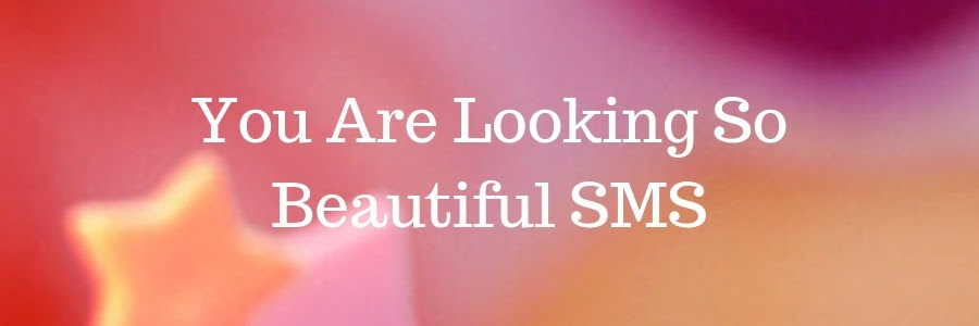 You Are Looking So Beautiful Sms Pure Love Messages