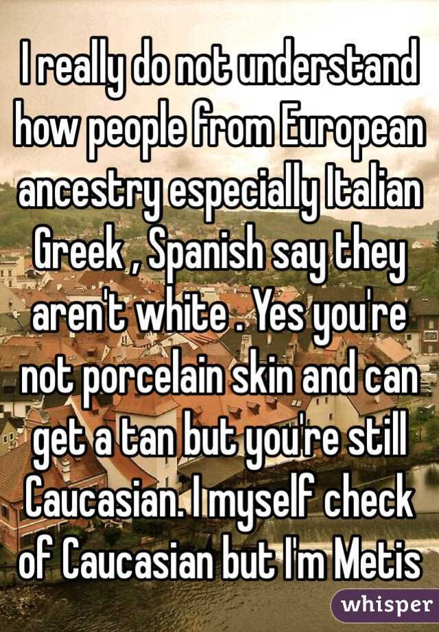 I Really Do Not Understand How People From European Ancestry