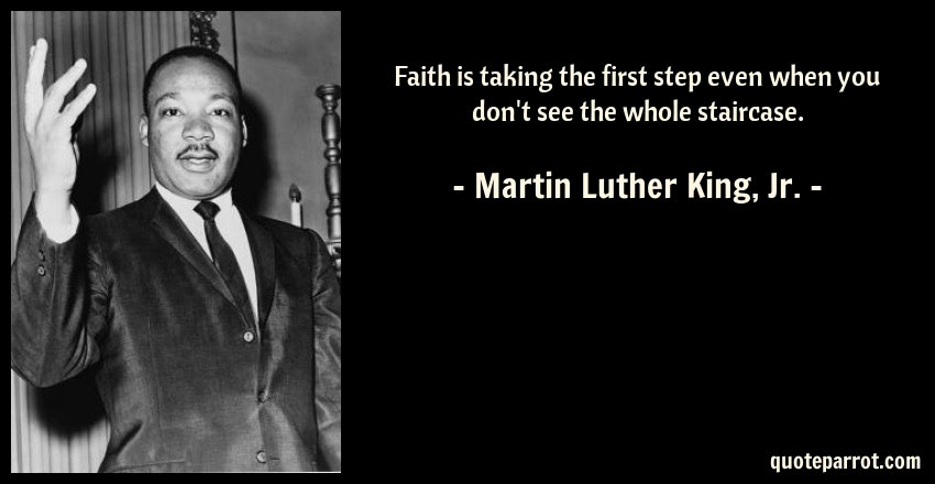 Faith Is Taking The First Step Even When You Dont See By Martin