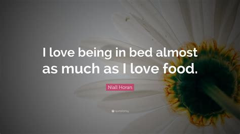 Niall Horan Quote: ?I love being in bed almost as much as