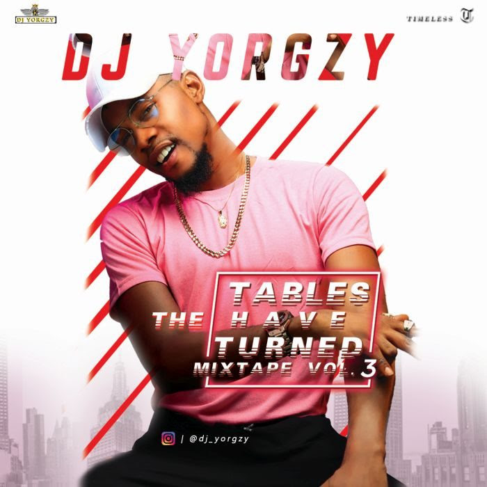 [Mixtape] DJ Yorgzy – The Tables Have Turned