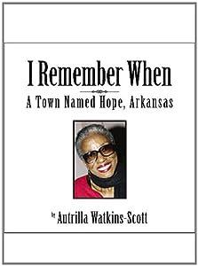 Autrilla Scott - I Remember When:  A Town Named  Hope, Arkansas