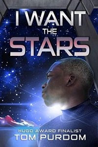 I Want the Stars by Tom Purdom