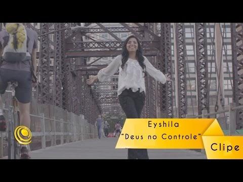(clipe) Deus no controle - Eyshila
