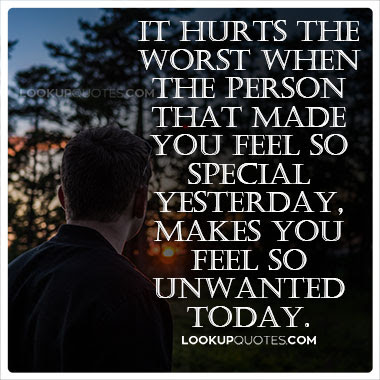 It Hurts The Worst When The Person That Made You Feel So Special Yes