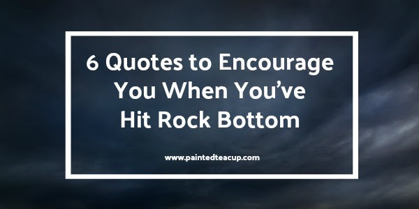 6 Quotes To Encourage You When You Feel Like Youve Hit Rock Bottom